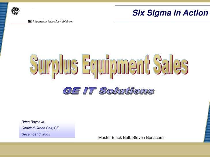 Six Sigma in ActionBrian Boyce Jr.Certified Green Belt, CEDecember 8, 2003                           Master Black Belt: St...
