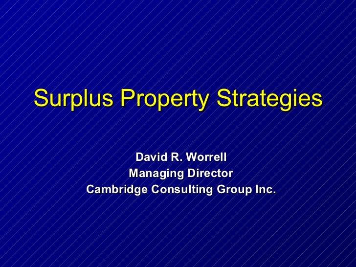 Surplus Property Strategies David R. Worrell Managing Director Cambridge Consulting Group Inc.
