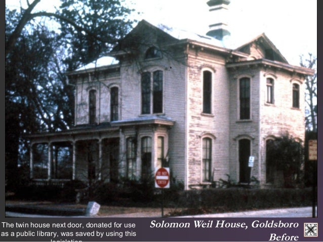 Solomon Weil House, Goldsboro  Before  The twin house next door, donated for use  as a public library, was saved by using ...