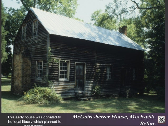 McGuire-Setzer House, Mocksville  Before  This early house was donated to  the local library which planned to  tear it dow...