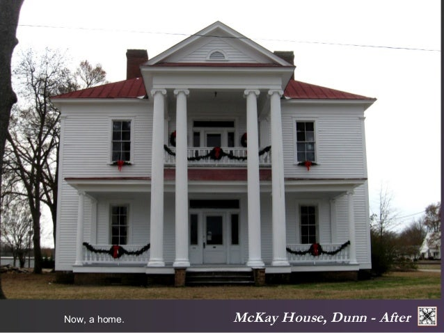 Now, a home. McKay House, Dunn - After