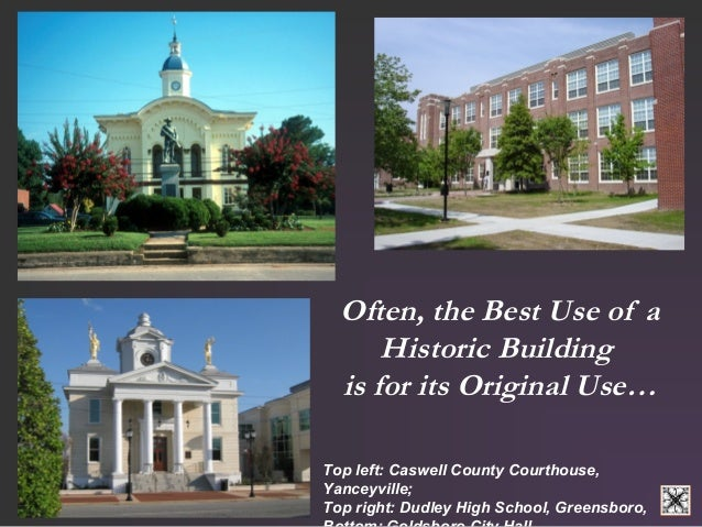 Often, the Best Use of a  Historic Building  is for its Original Use…  Top left: Caswell County Courthouse,  Yanceyville; ...