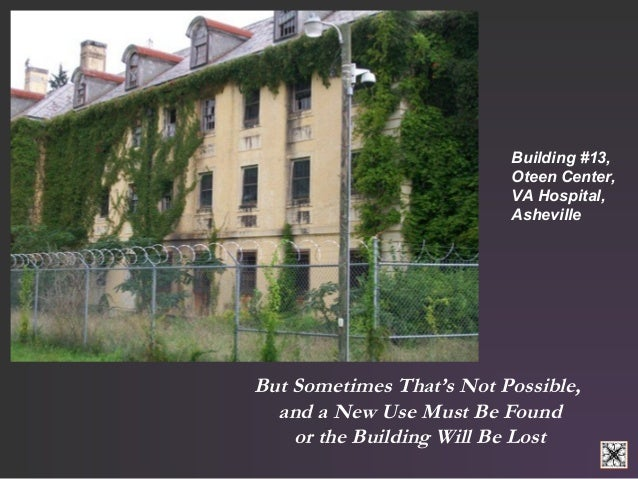 Building #13,  Oteen Center,  VA Hospital,  Asheville  But Sometimes That's Not Possible,  and a New Use Must Be Found  or...