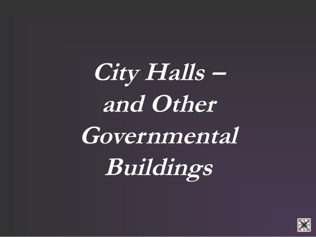 City Halls –  and Other  Governmental  Buildings