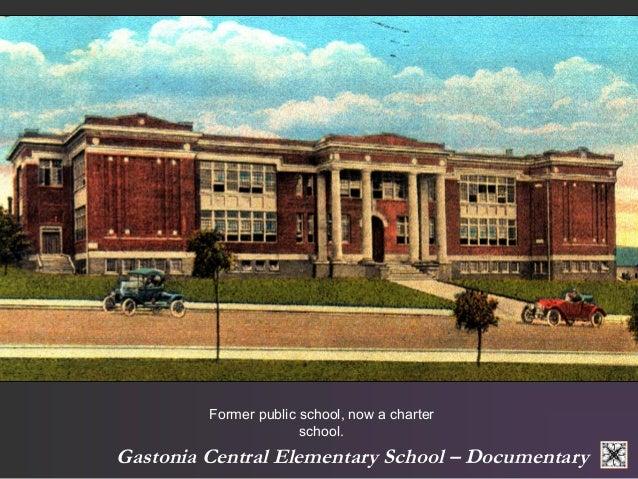 Former public school, now a charter  school.  Gastonia Central Elementary School – Documentary