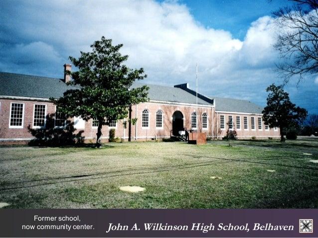 John A. Wilkinson High School, Belhaven  Former school,  now community center.