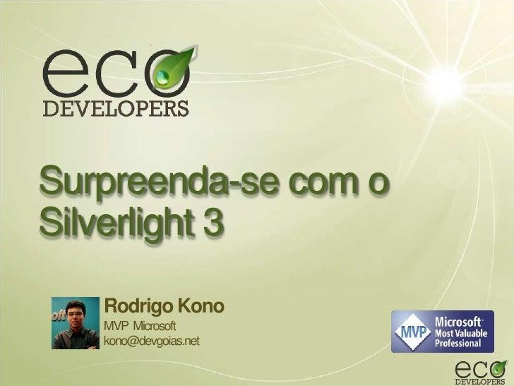 Surpreenda-se com o Silverlight 3     Rodrigo Kono    MVP Microsoft    kono@devgoias.net