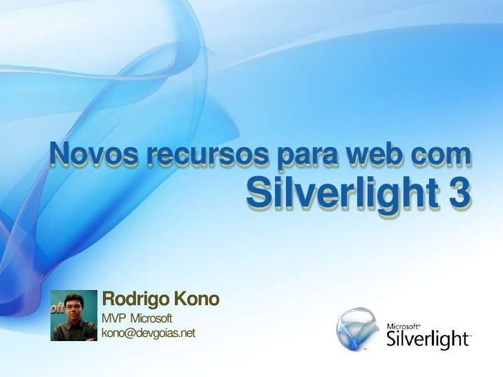 Novosrecursospara web comSilverlight 3<br />Rodrigo Kono<br />MVP  Microsoftkono@devgoias.net<br />