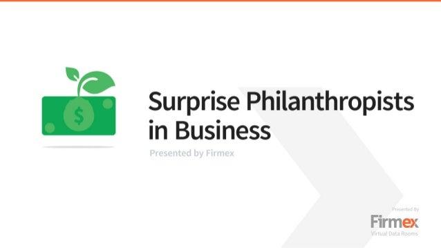 Surprise Philanthropists in Business