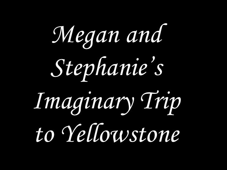 Megan and Stephanie's Imaginary Trip to Yellowstone