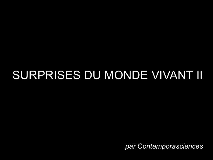 SURPRISES DU MONDE VIVANT II                                     .                par Contemporasciences