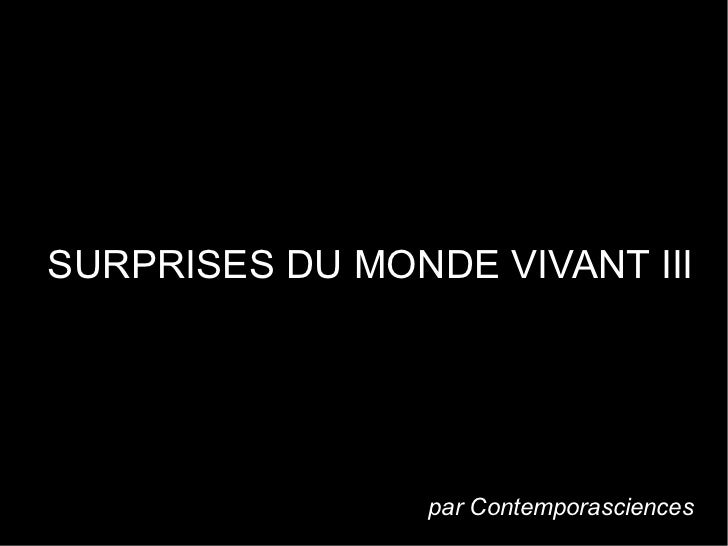 SURPRISES DU MONDE VIVANT III                                      .                 par Contemporasciences