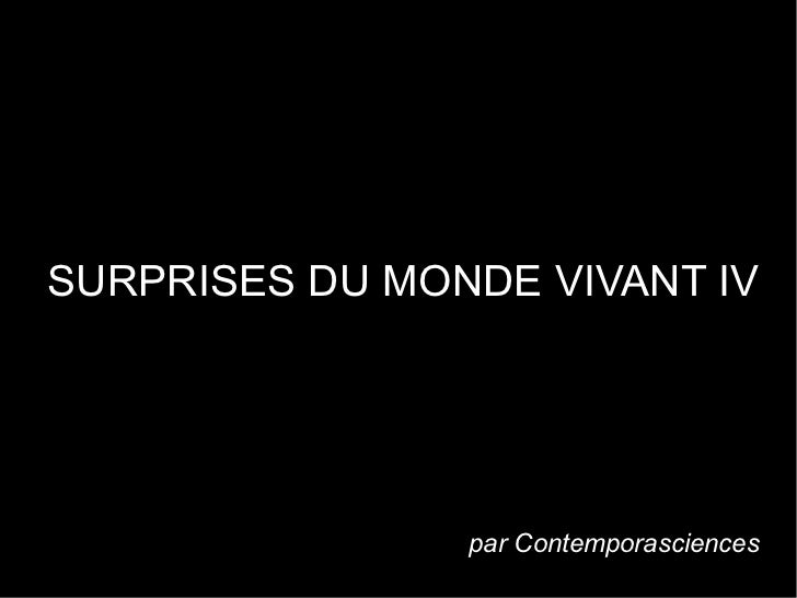 SURPRISES DU MONDE VIVANT IV                                     .                par Contemporasciences