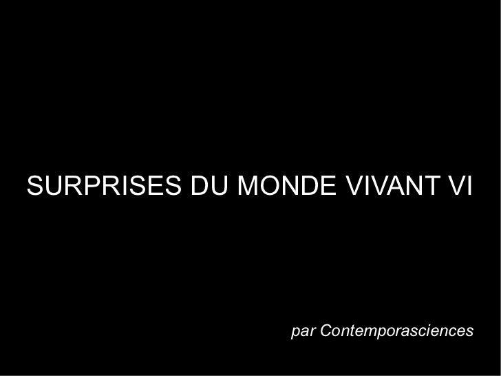 SURPRISES DU MONDE VIVANT VI                par Contemporasciences