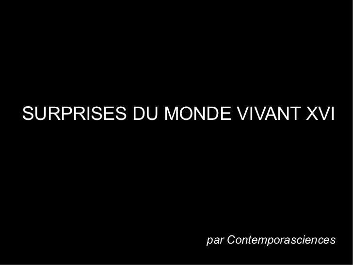 SURPRISES DU MONDE VIVANT XVI                 par Contemporasciences