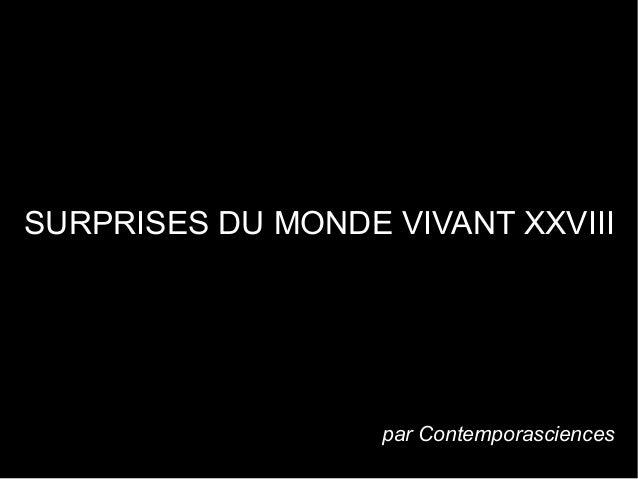 SURPRISES DU MONDE VIVANT XXVIII . par Contemporasciences
