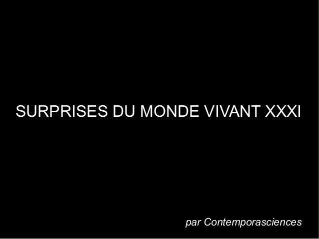 SURPRISES DU MONDE VIVANT XXXI par Contemporasciences