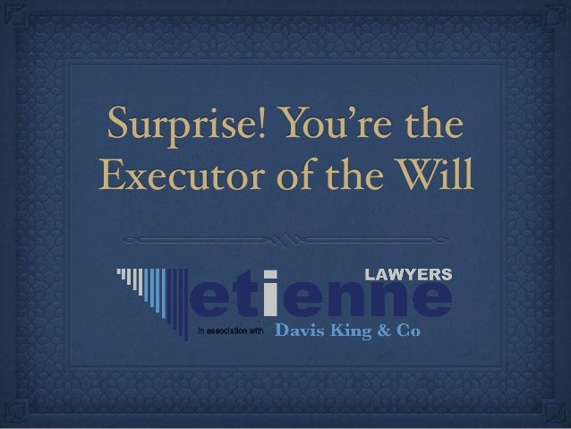Surprise! You're the Executor of the Will