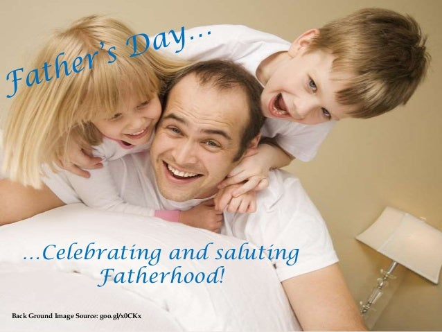 …Celebrating and salutingFatherhood!Back Ground Image Source: goo.gl/x0CKx