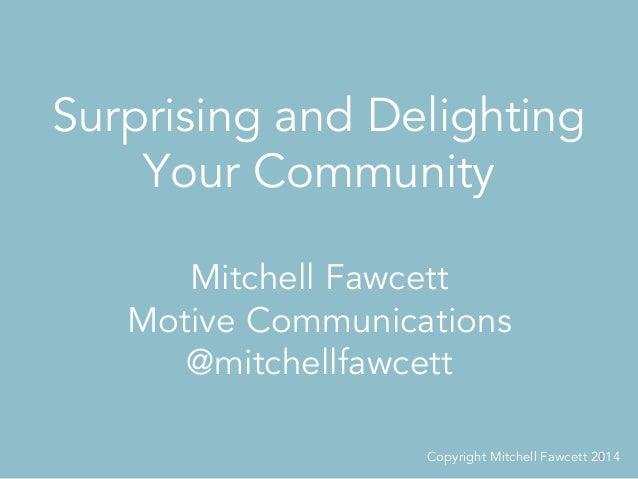 Surprising and Delighting Your Community 1   Mitchell Fawcett Motive Communications @mitchellfawcett Copyright Mitchell ...