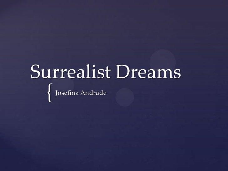 Surrealist Dreams <br />Josefina Andrade<br />