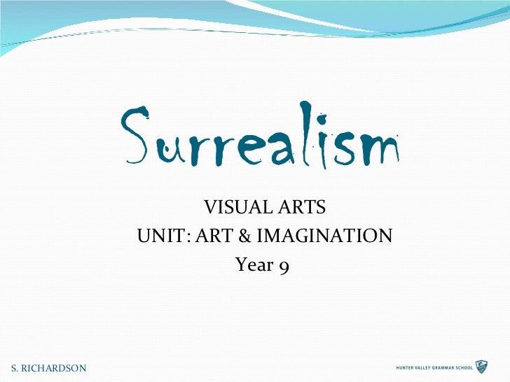 <ul><li>S. RICHARDSON </li></ul>Surrealism VISUAL ARTS UNIT: ART & IMAGINATION Year 9