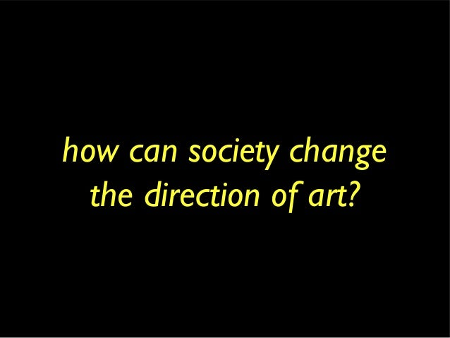 how can society change the direction of art?