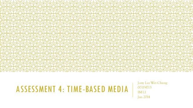 ASSESSMENT 4: TIME-BASED MEDIA  Jony Lee Wei Chung 001F4713 IM1.1 Jan 2014