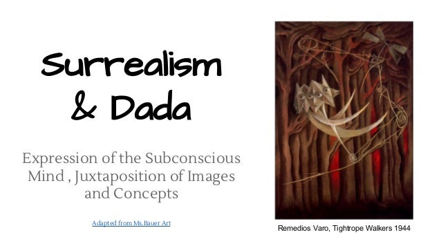 Surrealism & Dada Expression of the Subconscious Mind , Juxtaposition of Images and Concepts Adapted from Ms.Bauer Art Rem...