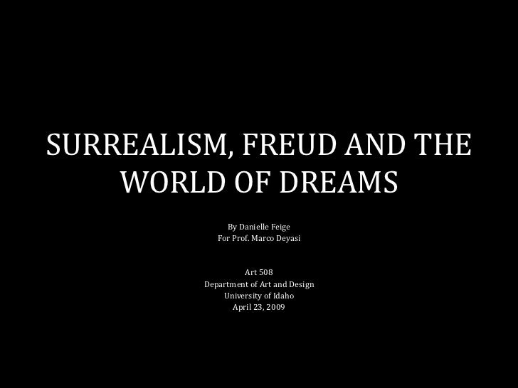 SURREALISM, FREUD AND THE     WORLD OF DREAMS               By Danielle Feige             For Prof. Marco Deyasi          ...