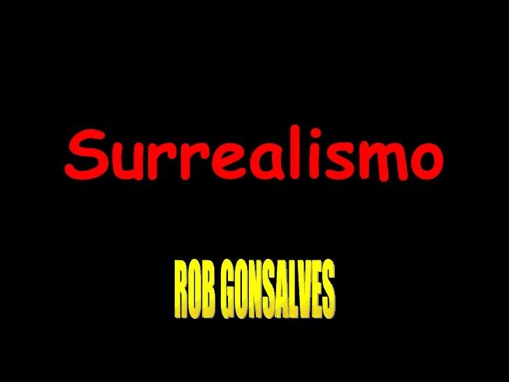 Surrealismo ROB GONSALVES
