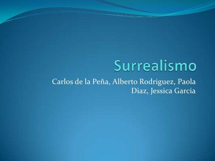 Surrealismo<br />Carlos de la Peña, Alberto Rodriguez, Paola Diaz, Jessica Garcia<br />