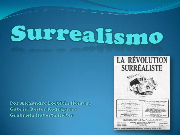 Surrealismo<br />Por Alexandre LoebleinHeinen,<br />Gabriel Reiter Rodrigues e<br />Grabriela Roberta Reiter<br />