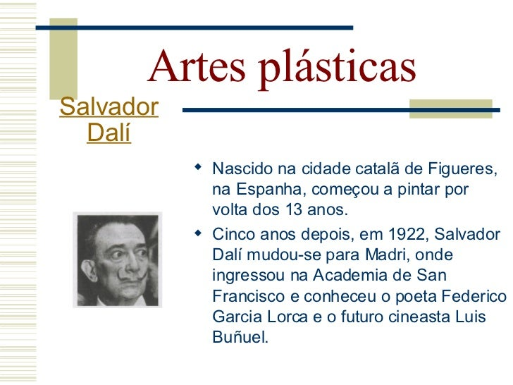 Artes plásticas Salvador   Dalí      Insere-se no movimento em 1929,              com a ajuda da russa Elena             ...