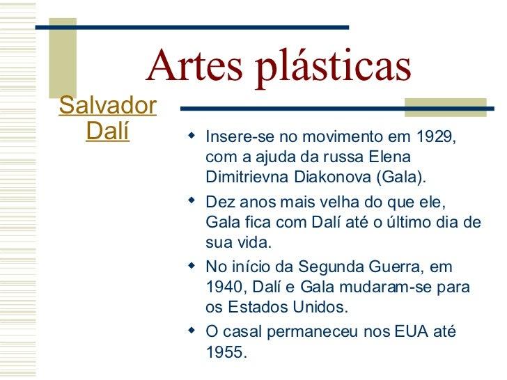 Artes plásticas Salvador   Dalí              A partir de 1982, com a morte de              Gala, Salvador Dalí tornou-se ...