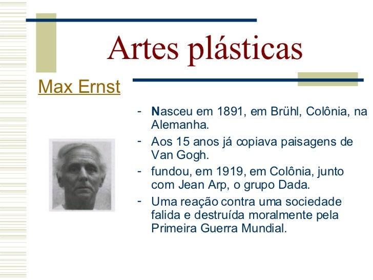 Artes plásticas Max Ernst             - Na França, conhece André Breton, um               dos fundadores do Surrealismo.  ...