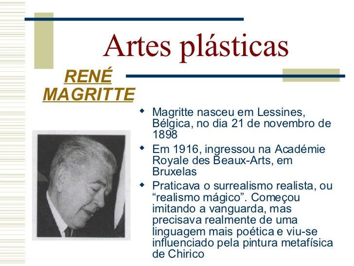 Artes plásticas    RENÉ  MAGRITTE  Mudou-se para Paris em   1927, onde começou a   se envolver nas   atividades do grupo ...