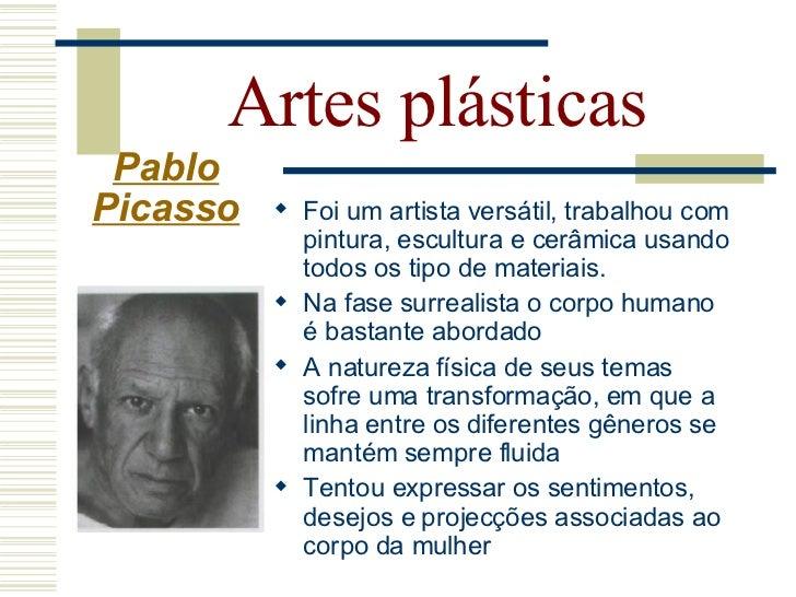 Artes plásticas   Pablo  Picasso  A obra de Picasso é classificada em períodos: • Período Azul (1901 – 1905) • Período Ros...