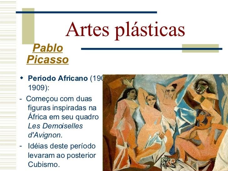 Artes plásticas    Pablo   Picasso    Cubismo Analítico (1909-1912): - Florescimento do cubismo - Estilo de pintura desen...