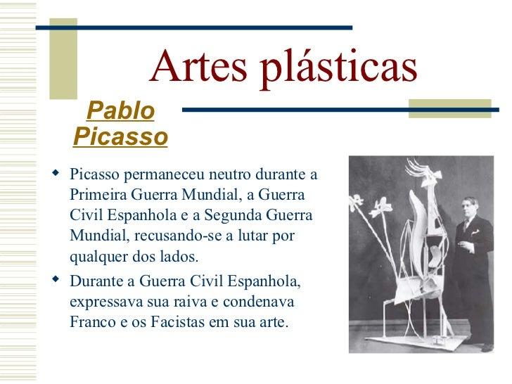 Artes plásticas     Pablo    Picasso  Se tornou membro do   Partido Comunista  Depois da 2ª Grande Guerra,   dedica-se t...
