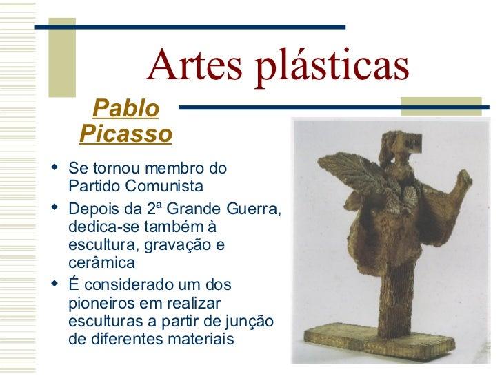 Artes plásticas   Pablo  Picasso   Uma das obras mais conhecidas de Picasso é o mural   Guernica (1937).  Retrata a cida...