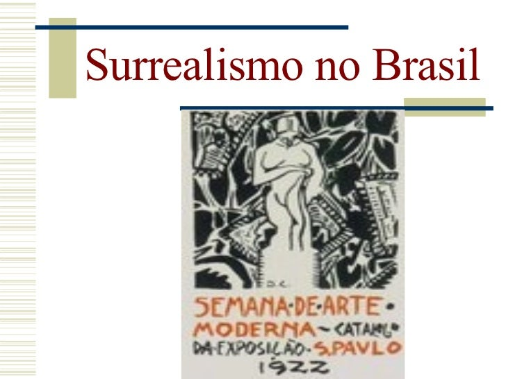 Surrealismo no Brasil Precursores:                     -Descoberta do inconsciente                    -Influência de Freud...