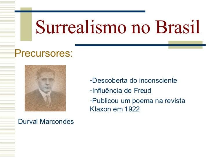 Surrealismo no Brasil Precursores:                           Escritor                         Sociedade Brasileira de Ps...