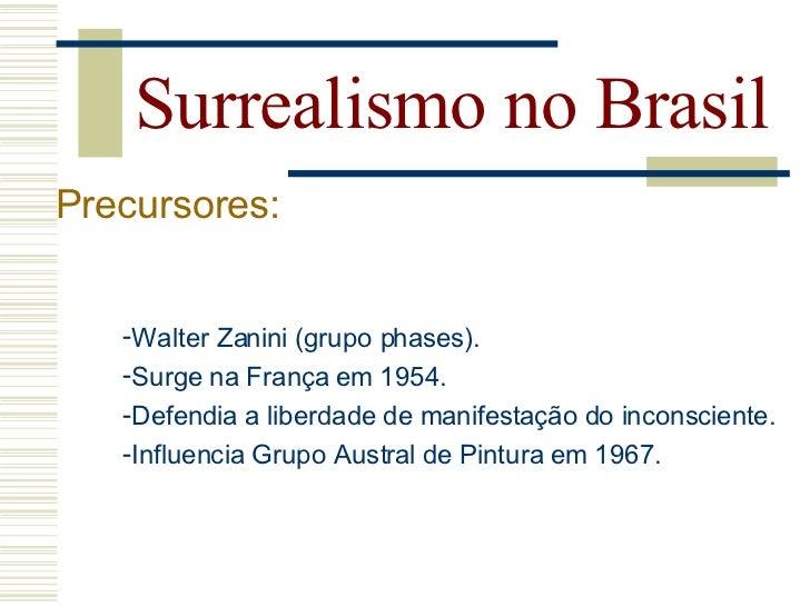 Surrealismo no Brasil Recepção     do movimento  no Brasil   -Após anos 20, posição reticente              em relação ao m...
