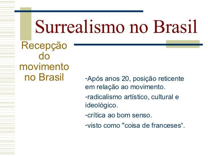 Surrealismo no Brasil Recepção     do movimento  no Brasil   - conservadorismo ideológico e                cultural domina...