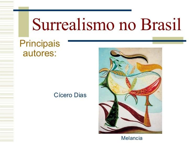 Surrealismo no Brasil Principais  autores:      Tarsila do Amaral                            Abaporu, (1928)