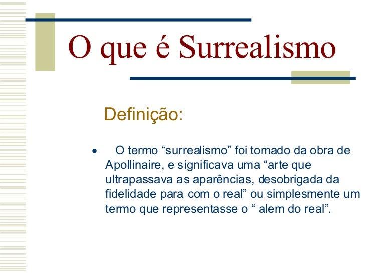O que é Surrealismo METODOLOGIA  •ARTES PLASTICAS: colagem, frottage, decalcomania.     •LITERATURA: escrita automática.  ...