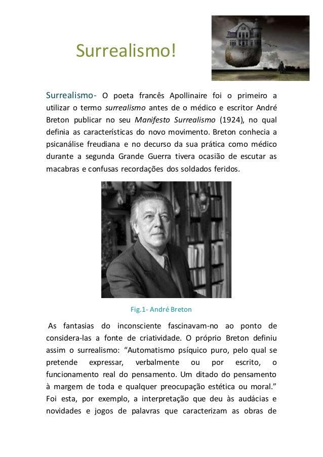 Surrealismo! Surrealismo- O poeta francês Apollinaire foi o primeiro a utilizar o termo surrealismo antes de o médico e es...