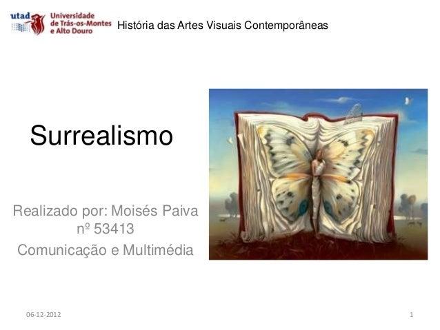 História das Artes Visuais Contemporâneas  SurrealismoRealizado por: Moisés Paiva         nº 53413Comunicação e Multimédia...