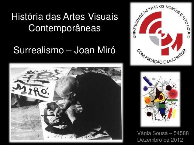 História das Artes Visuais    ContemporâneasSurrealismo – Joan Miró                             Vânia Sousa – 54588       ...
